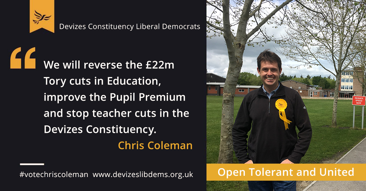 We will reverse the £22m Tory cuts in Education, improve the Pupil Premium and stop teacher cuts in the Devizes Constituency